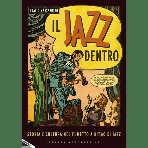 """Presentazione del libro<br />""""Il jazz dentro. Storia e cultura nel fumetto a ritmo di Jazz""""<br />di Flavio Massarutto<br />(Stampa Alternativa, 2020)"""